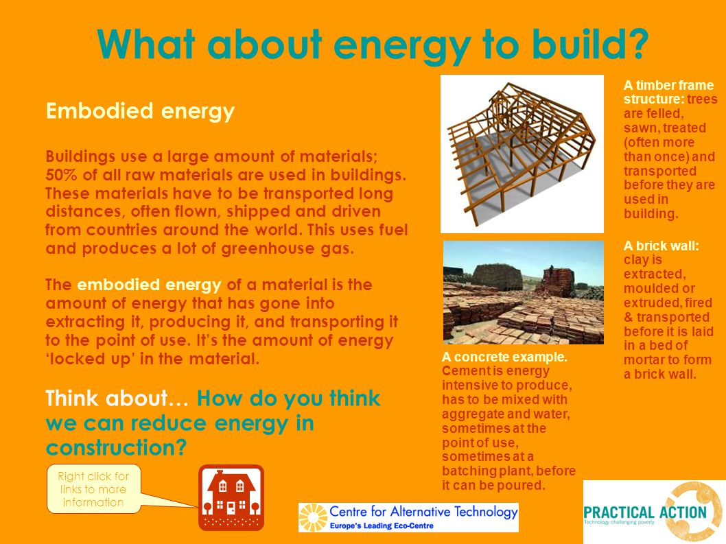 Embodied energy Buildings use a large amount of materials; 50% of all raw materials are used in buildings.