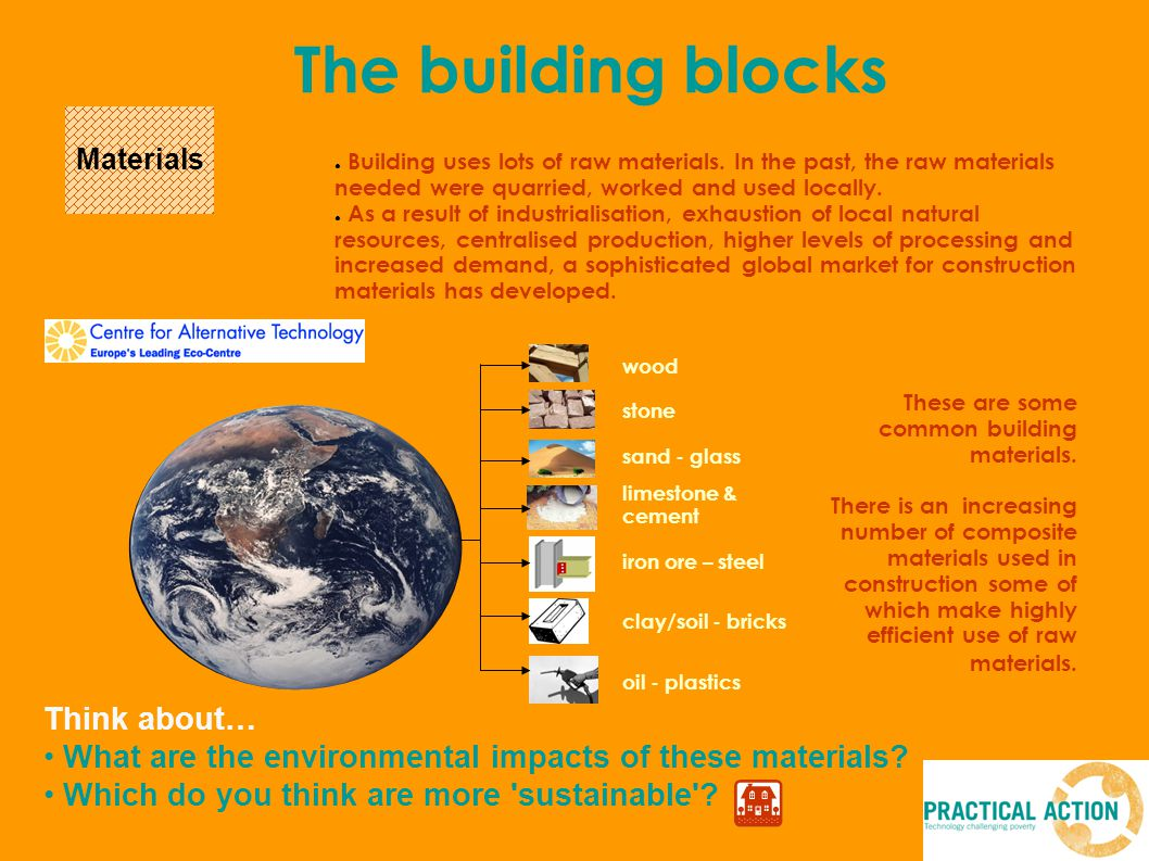 Materials The building blocks ● Building uses lots of raw materials.