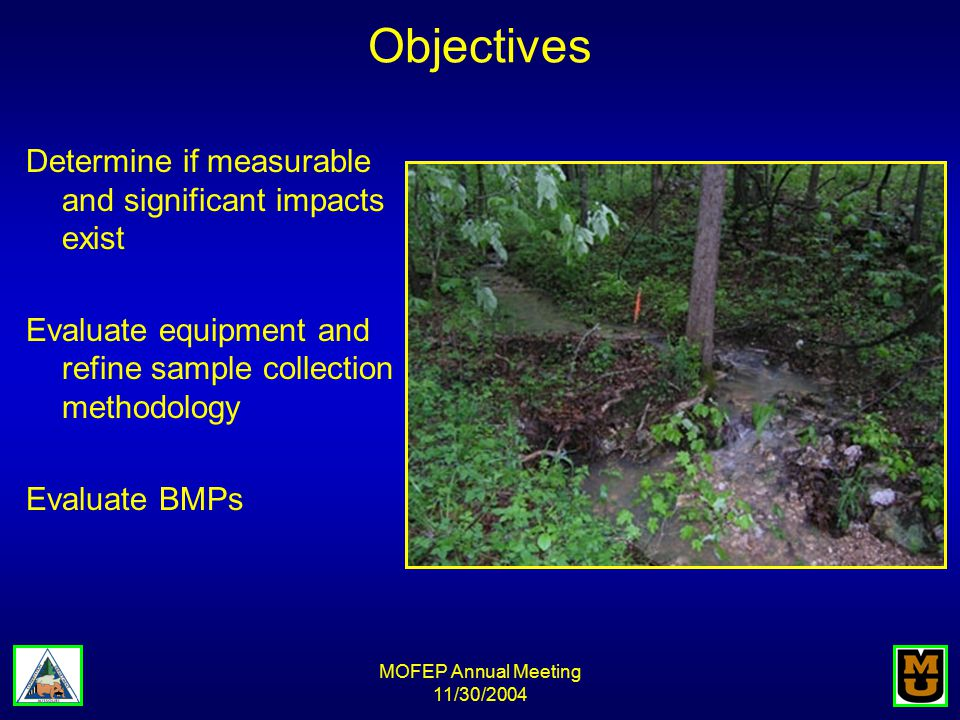 MOFEP Annual Meeting 11/30/2004 Objectives Determine if measurable and significant impacts exist Evaluate equipment and refine sample collection methodology Evaluate BMPs