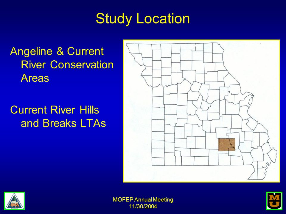 MOFEP Annual Meeting 11/30/2004 Study Location Angeline & Current River Conservation Areas Current River Hills and Breaks LTAs