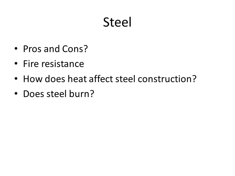 Steel Pros and Cons Fire resistance How does heat affect steel construction Does steel burn