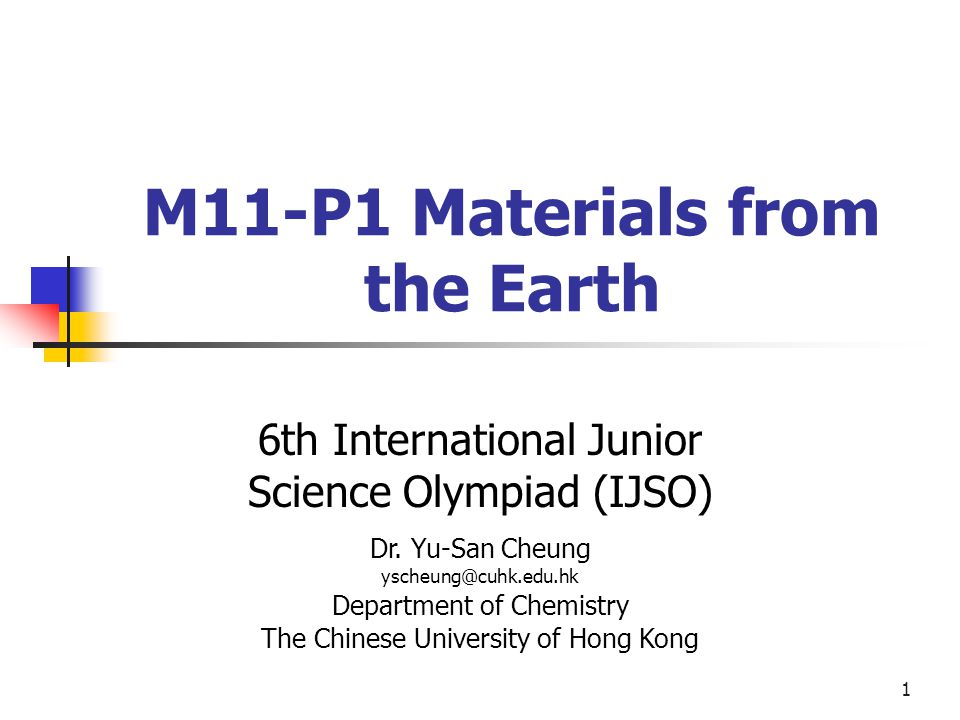 1 M11-P1 Materials from the Earth 6th International Junior Science Olympiad (IJSO) Dr.