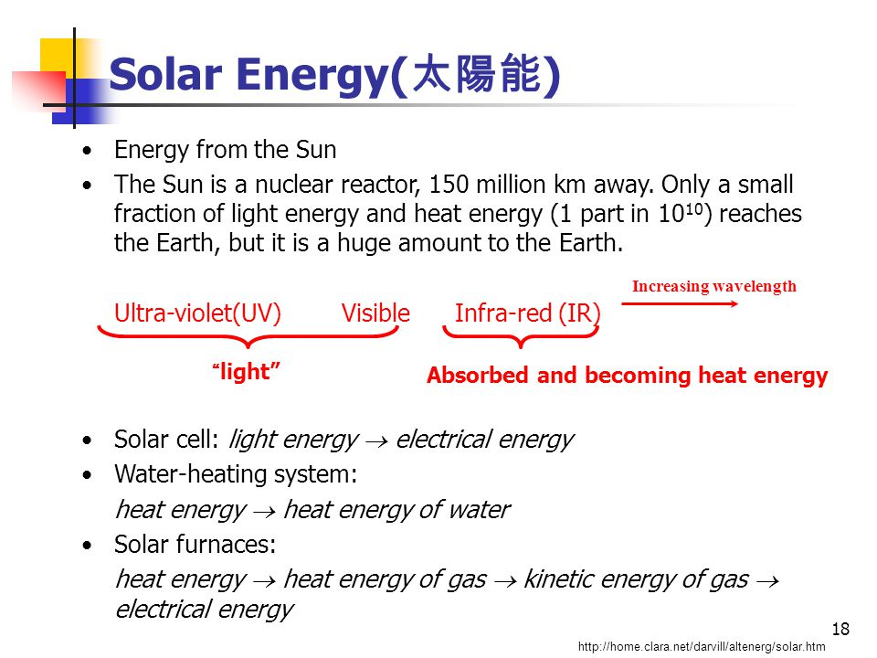 18 Solar Energy( 太陽能 ) Energy from the Sun The Sun is a nuclear reactor, 150 million km away.