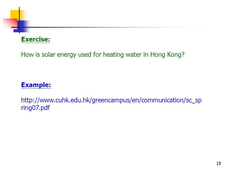 19 Exercise: How is solar energy used for heating water in Hong Kong.