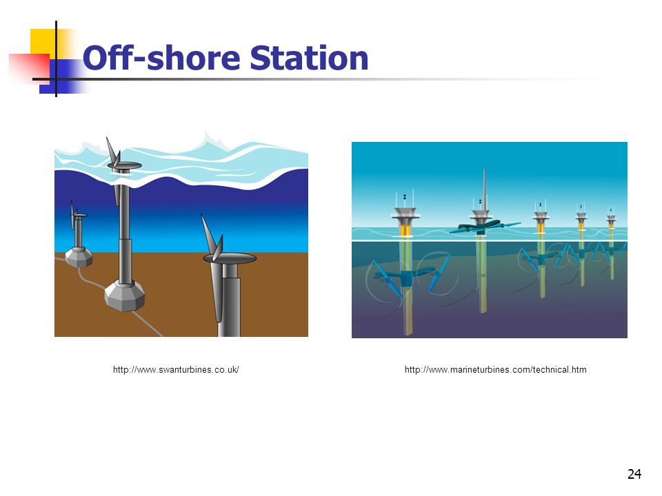 24 Off-shore Station http://www.swanturbines.co.uk/http://www.marineturbines.com/technical.htm