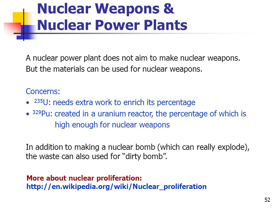 52 Nuclear Weapons & Nuclear Power Plants A nuclear power plant does not aim to make nuclear weapons.