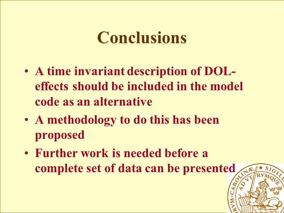 Conclusions A time invariant description of DOL- effects should be included in the model code as an alternative A methodology to do this has been proposed Further work is needed before a complete set of data can be presented