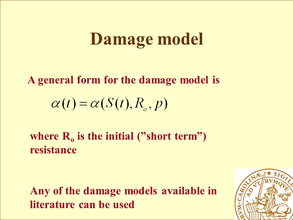 Damage model A general form for the damage model is where R o is the initial ( short term ) resistance Any of the damage models available in literature can be used