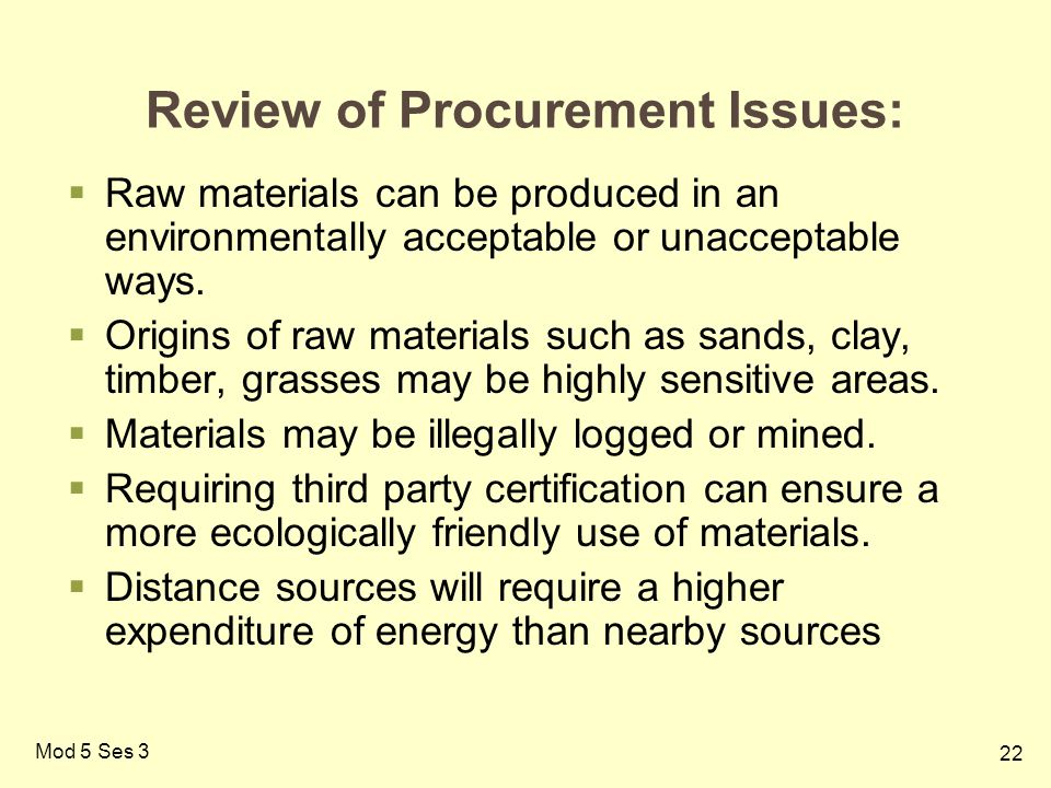 22 Mod 5 Ses 3 Review of Procurement Issues:  Raw materials can be produced in an environmentally acceptable or unacceptable ways.