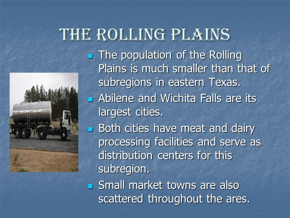 The Rolling Plains The population of the Rolling Plains is much smaller than that of subregions in eastern Texas. The population of the Rolling Plains