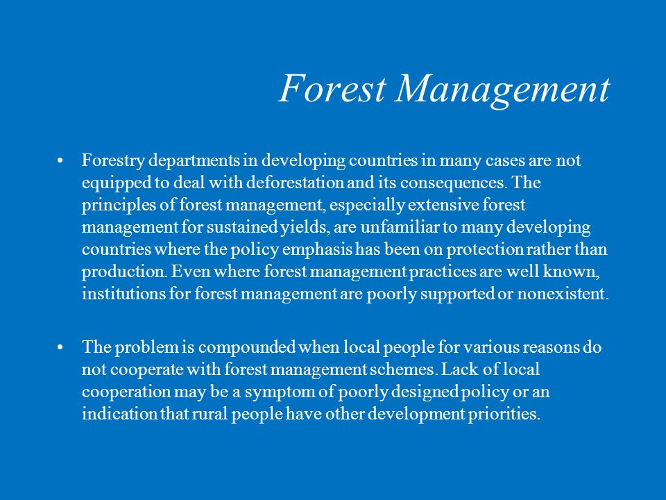Forest Management Forestry departments in developing countries in many cases are not equipped to deal with deforestation and its consequences.