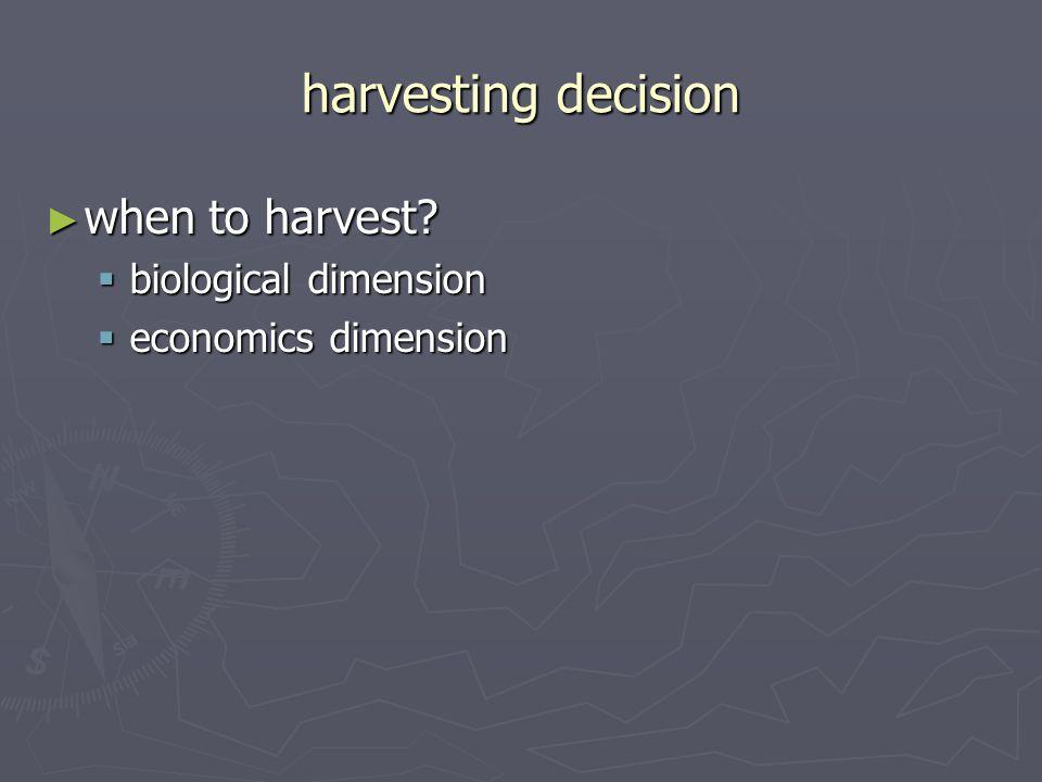 harvesting decision ► when to harvest  biological dimension  economics dimension