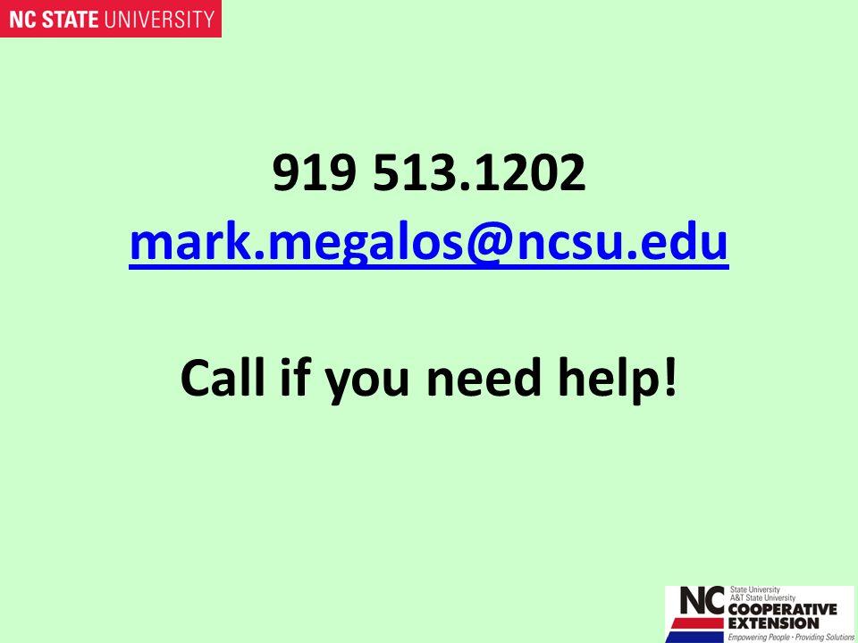 919 513.1202 mark.megalos@ncsu.edu Call if you need help! mark.megalos@ncsu.edu