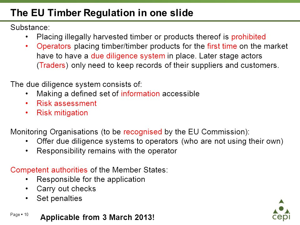 The EU Timber Regulation in one slide Page  10 Substance: Placing illegally harvested timber or products thereof is prohibited Operators placing timber/timber products for the first time on the market have to have a due diligence system in place.