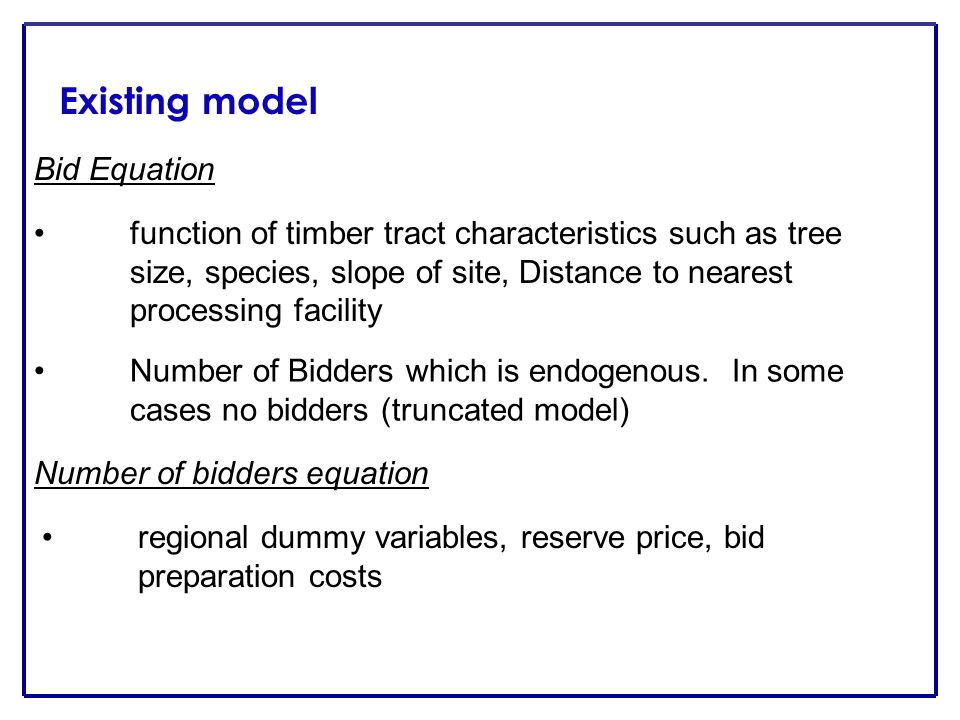 Existing model Bid Equation function of timber tract characteristics such as tree size, species, slope of site, Distance to nearest processing facility Number of Bidders which is endogenous.