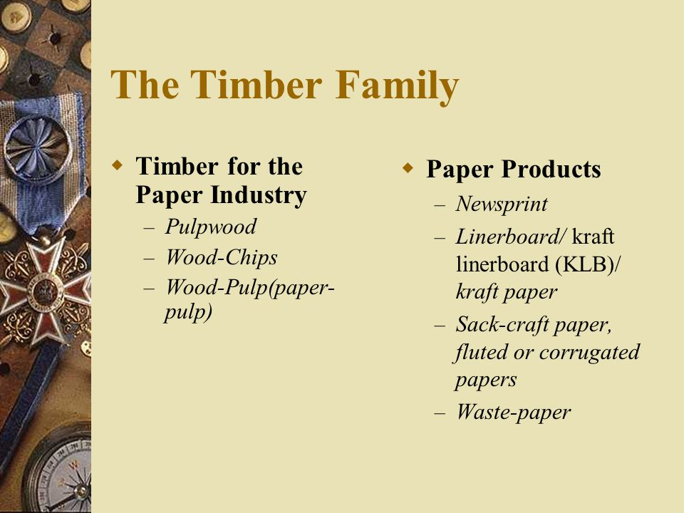  Timber for the Paper Industry – Pulpwood – Wood-Chips – Wood-Pulp(paper- pulp)  Paper Products – Newsprint – Linerboard/ kraft linerboard (KLB)/ kr