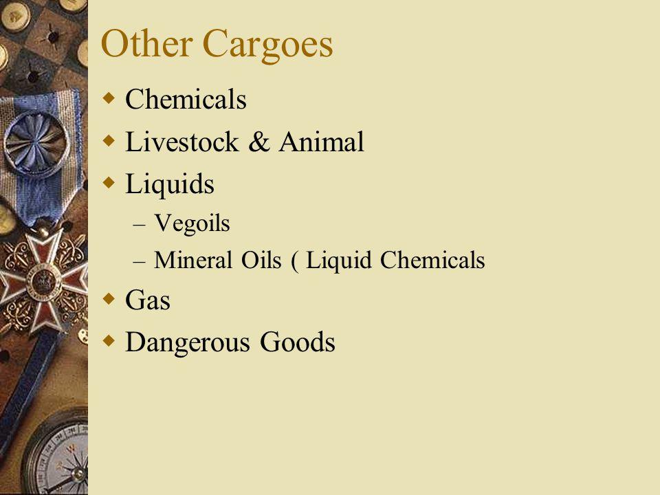 Other Cargoes  Chemicals  Livestock & Animal  Liquids – Vegoils – Mineral Oils ( Liquid Chemicals  Gas  Dangerous Goods