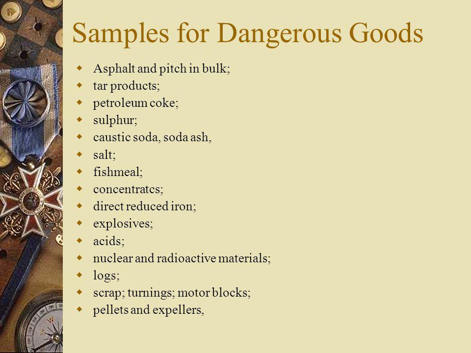 Samples for Dangerous Goods  Asphalt and pitch in bulk;  tar products;  petroleum coke;  sulphur;  caustic soda, soda ash,  salt;  fishmeal; 