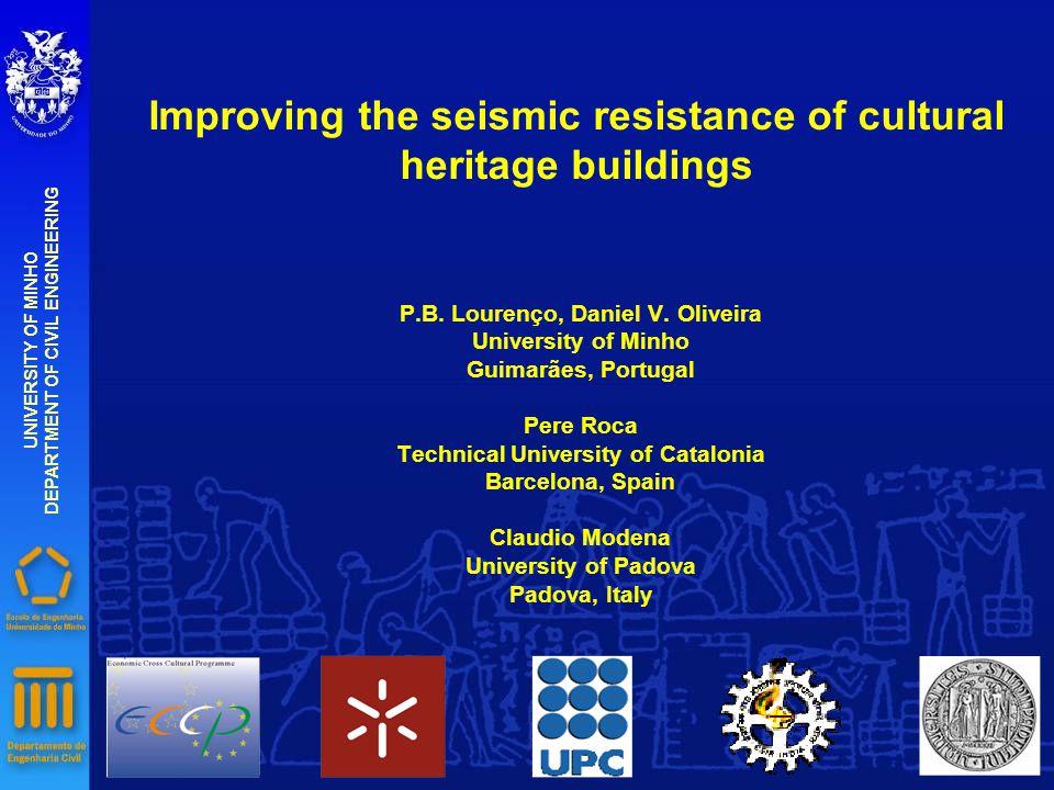 Improving the seismic resistance of cultural heritage buildings P.B. Lourenço, Daniel V. Oliveira University of Minho Guimarães, Portugal Pere Roca Te