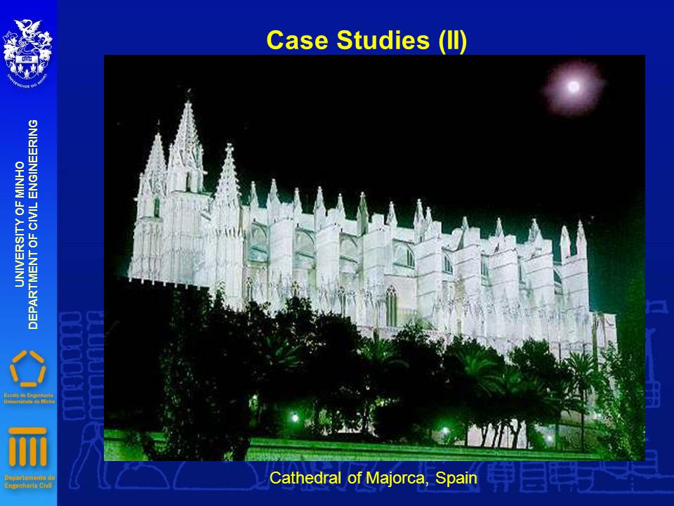 Case Studies (II) UNIVERSITY OF MINHO DEPARTMENT OF CIVIL ENGINEERING Cathedral of Majorca, Spain