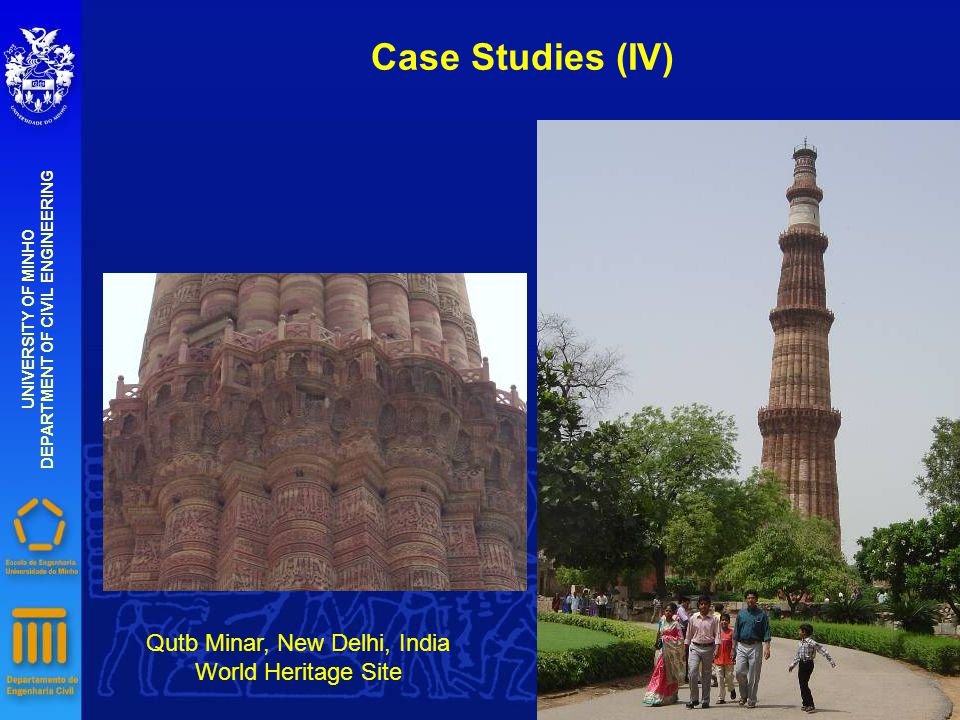 Case Studies (IV) UNIVERSITY OF MINHO DEPARTMENT OF CIVIL ENGINEERING Qutb Minar, New Delhi, India World Heritage Site