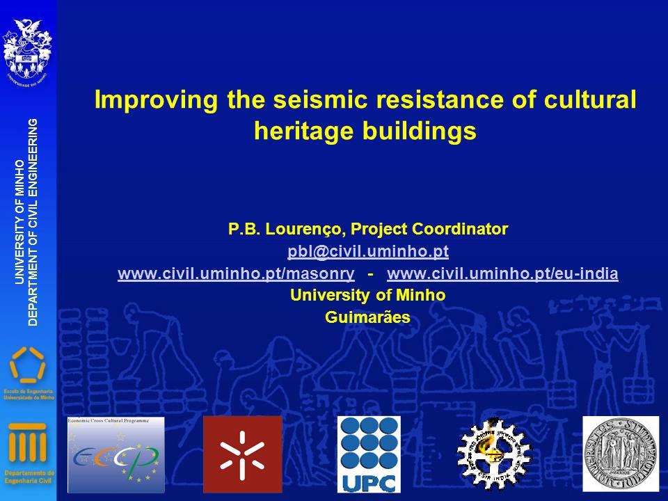 Improving the seismic resistance of cultural heritage buildings P.B. Lourenço, Project Coordinator pbl@civil.uminho.pt www.civil.uminho.pt/masonrywww.