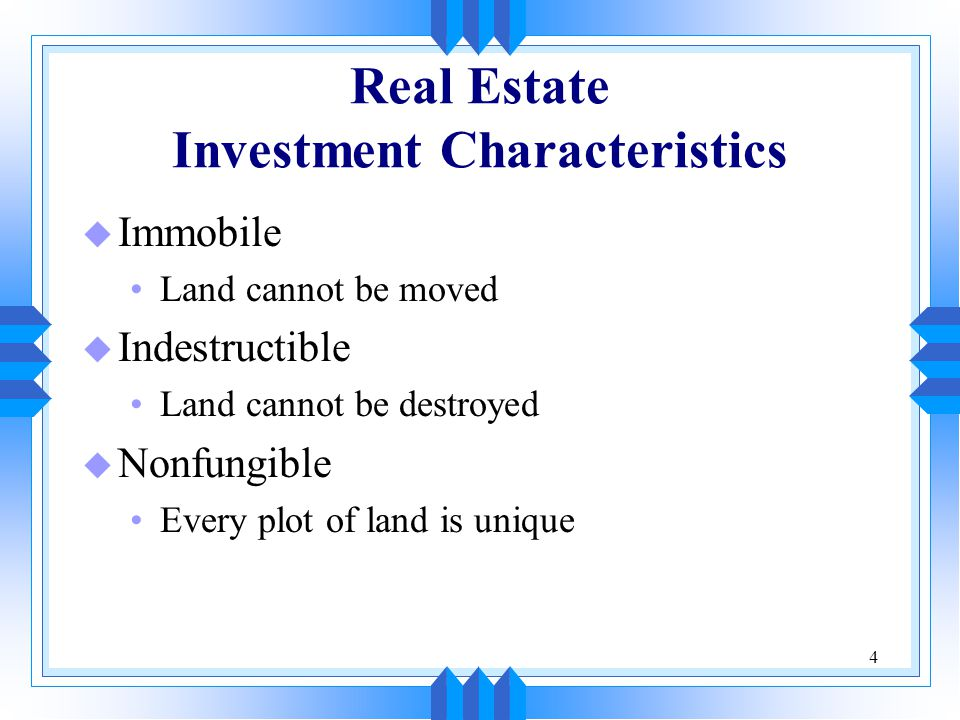5 Real Estate Investment Characteristics (cont'd) u Characteristics of land (cont'd): Land is typically a long-term investment –Especially for institutional timberland owners Land can be a short-term investment –e.g., timberland may be used for development or the extraction of minerals