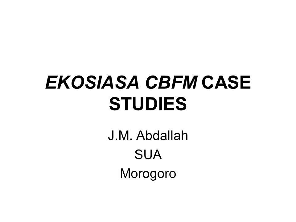 EKOSIASA CBFM CASE STUDIES J.M. Abdallah SUA Morogoro