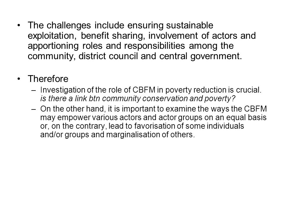 The challenges include ensuring sustainable exploitation, benefit sharing, involvement of actors and apportioning roles and responsibilities among the community, district council and central government.