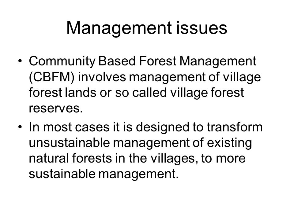 Management issues Community Based Forest Management (CBFM) involves management of village forest lands or so called village forest reserves.