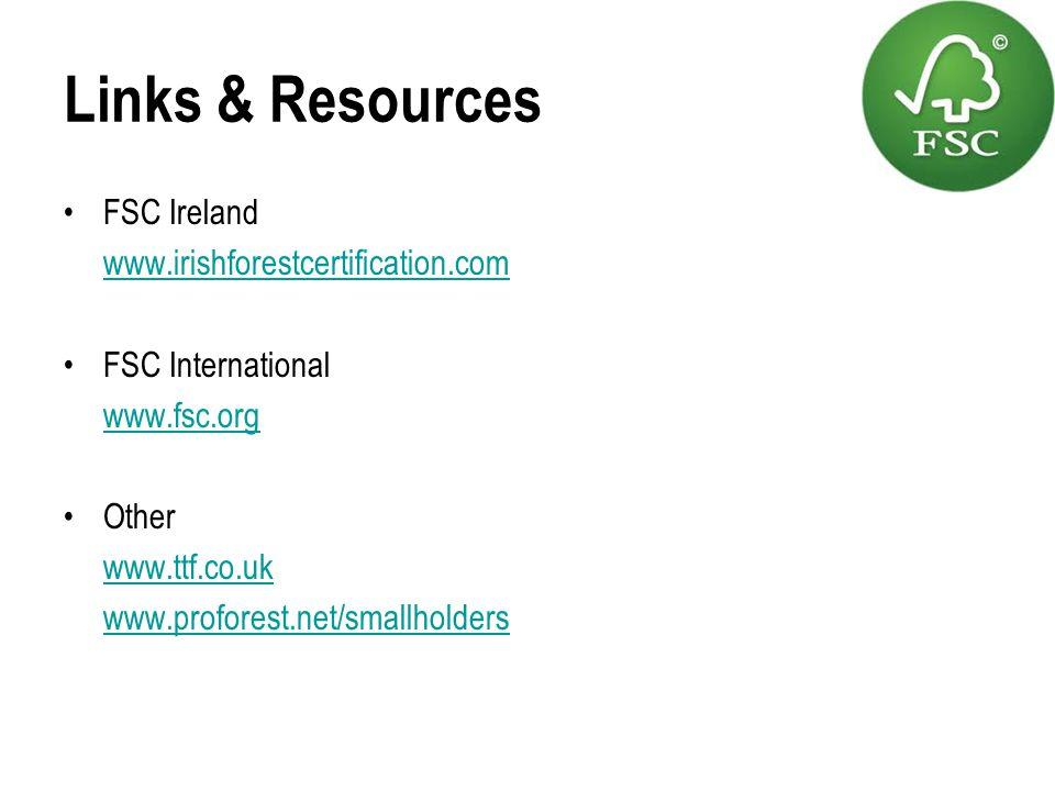 Links & Resources FSC Ireland www.irishforestcertification.com FSC International www.fsc.org Other www.ttf.co.uk www.proforest.net/smallholders