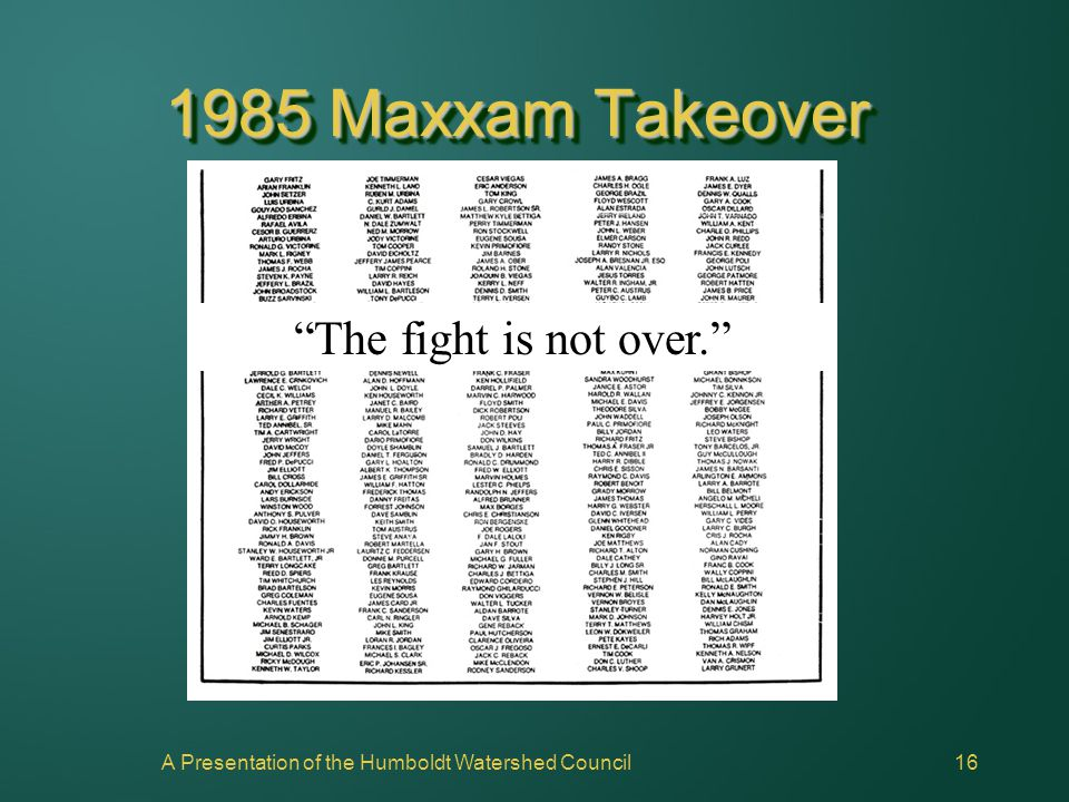 "A Presentation of the Humboldt Watershed Council16 1985 Maxxam Takeover ""The fight is not over."""