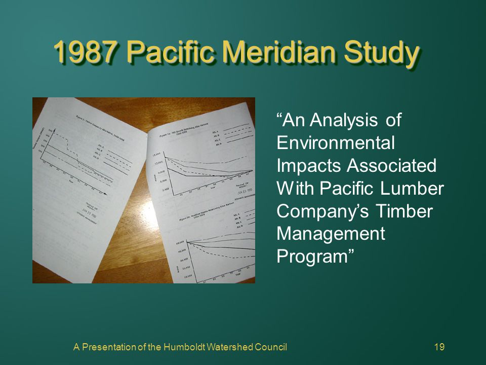"A Presentation of the Humboldt Watershed Council19 1987 Pacific Meridian Study ""An Analysis of Environmental Impacts Associated With Pacific Lumber Co"