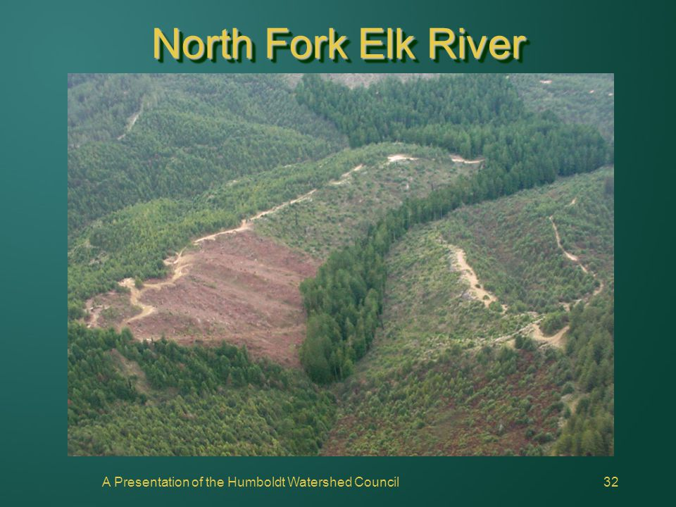A Presentation of the Humboldt Watershed Council32 North Fork Elk River