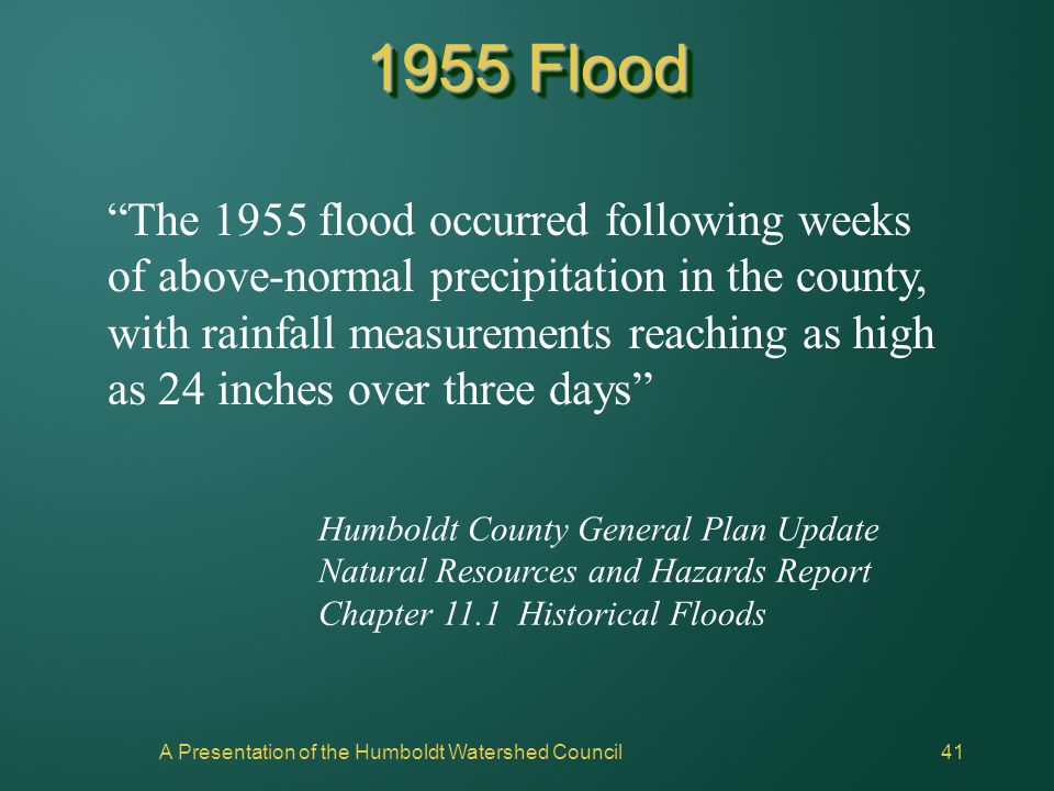 "A Presentation of the Humboldt Watershed Council41 1955 Flood ""The 1955 flood occurred following weeks of above-normal precipitation in the county, wi"