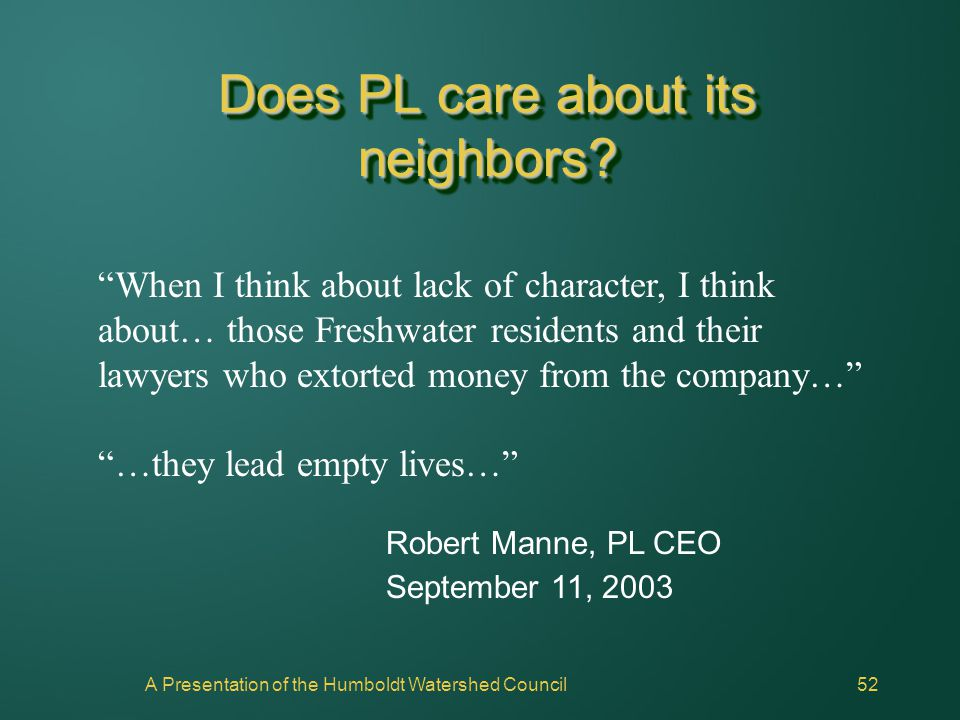 "A Presentation of the Humboldt Watershed Council52 Does PL care about its neighbors? ""When I think about lack of character, I think about… those Fresh"