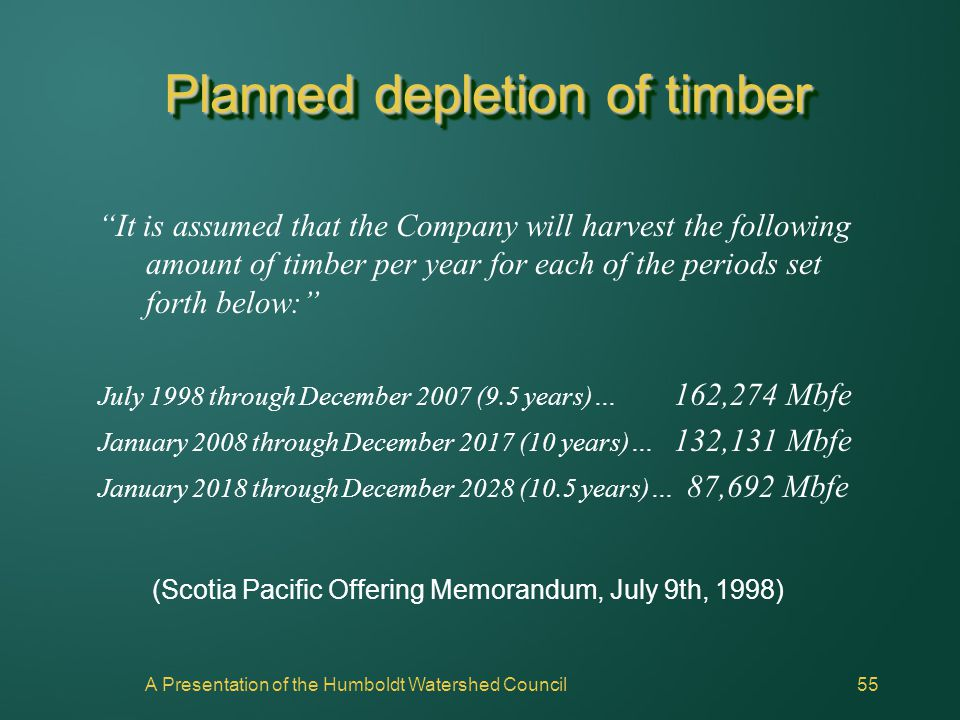 "A Presentation of the Humboldt Watershed Council55 Planned depletion of timber ""It is assumed that the Company will harvest the following amount of ti"