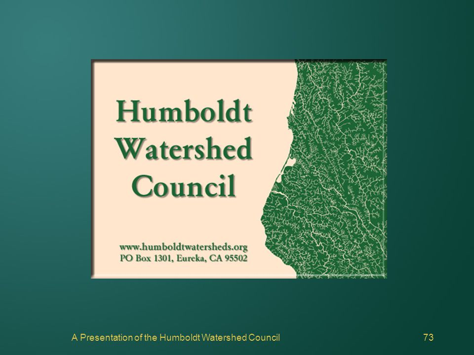 A Presentation of the Humboldt Watershed Council73