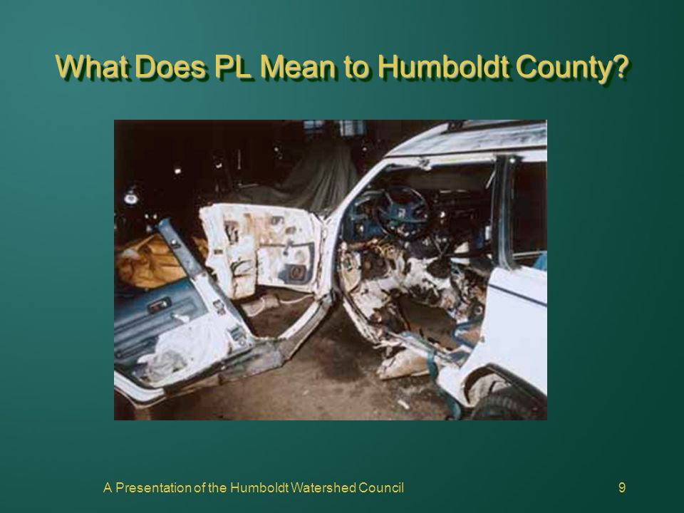 A Presentation of the Humboldt Watershed Council9 What Does PL Mean to Humboldt County?