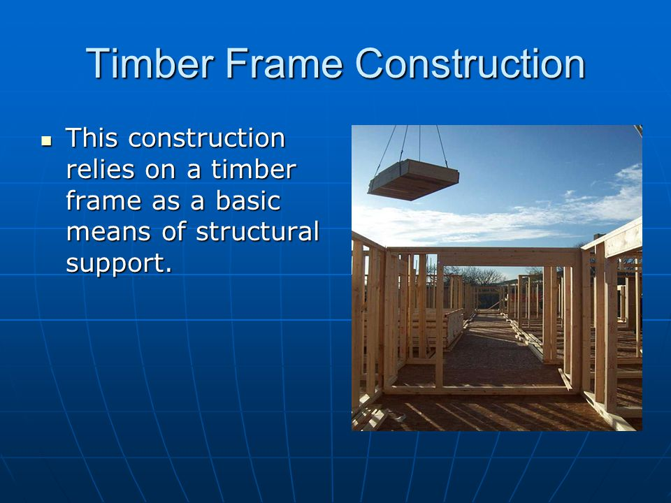 Timber Frame Construction This construction relies on a timber frame as a basic means of structural support. This construction relies on a timber fram