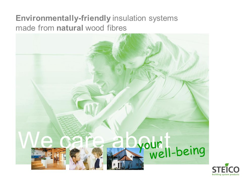 Environmentally-friendly insulation systems made from natural wood fibres We care about your well-being