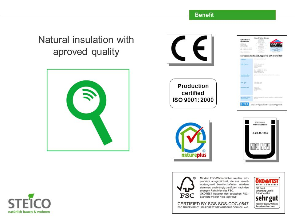 Benefit Natural insulation with aproved quality Production certified ISO 9001: 2000