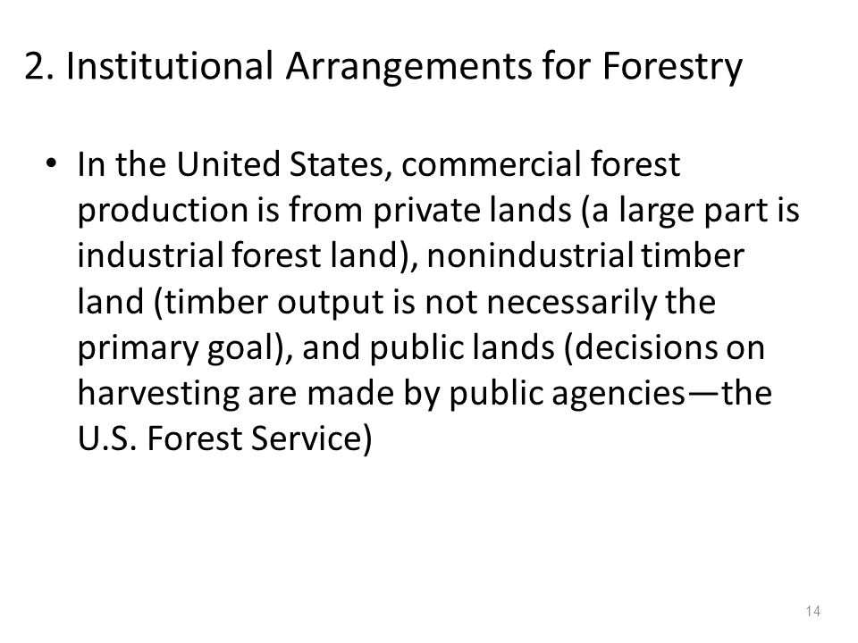 2. Institutional Arrangements for Forestry In the United States, commercial forest production is from private lands (a large part is industrial forest