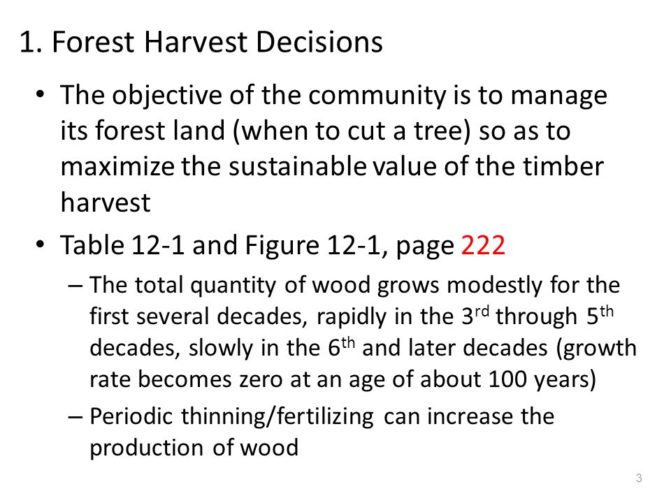 1. Forest Harvest Decisions The objective of the community is to manage its forest land (when to cut a tree) so as to maximize the sustainable value o