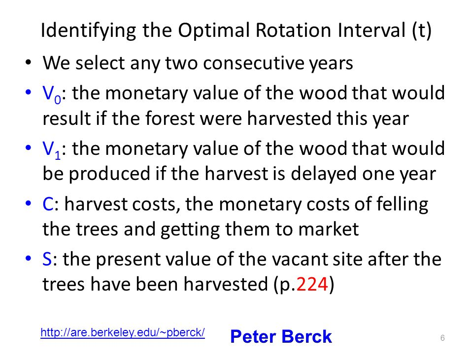 Identifying the Optimal Rotation Interval (t) We select any two consecutive years V 0 : the monetary value of the wood that would result if the forest