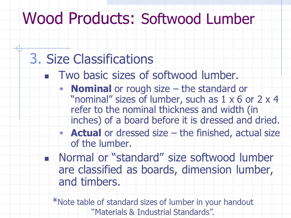 Wood Products: Softwood Lumber 3.Size Classifications Two basic sizes of softwood lumber.