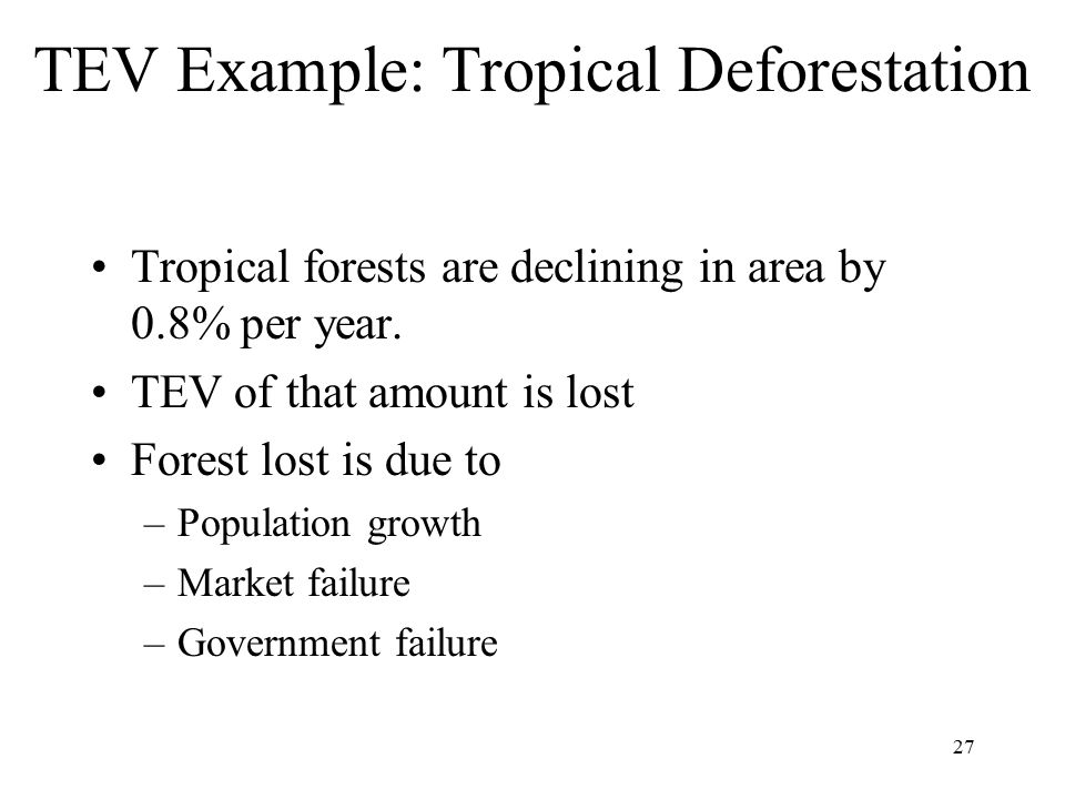 27 TEV Example: Tropical Deforestation Tropical forests are declining in area by 0.8% per year.