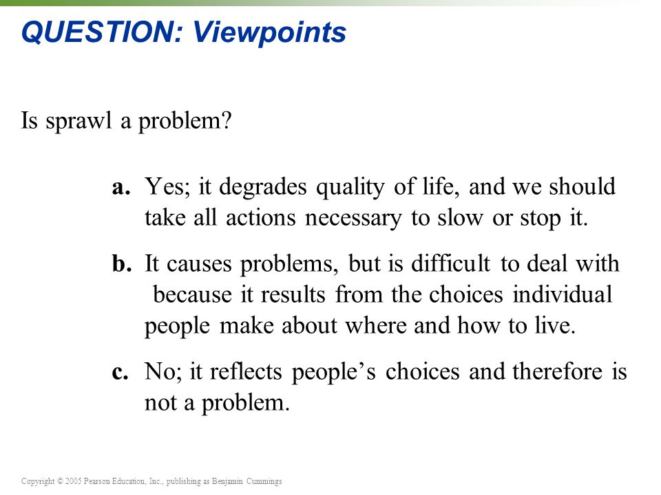 Copyright © 2005 Pearson Education, Inc., publishing as Benjamin Cummings QUESTION: Viewpoints Is sprawl a problem.