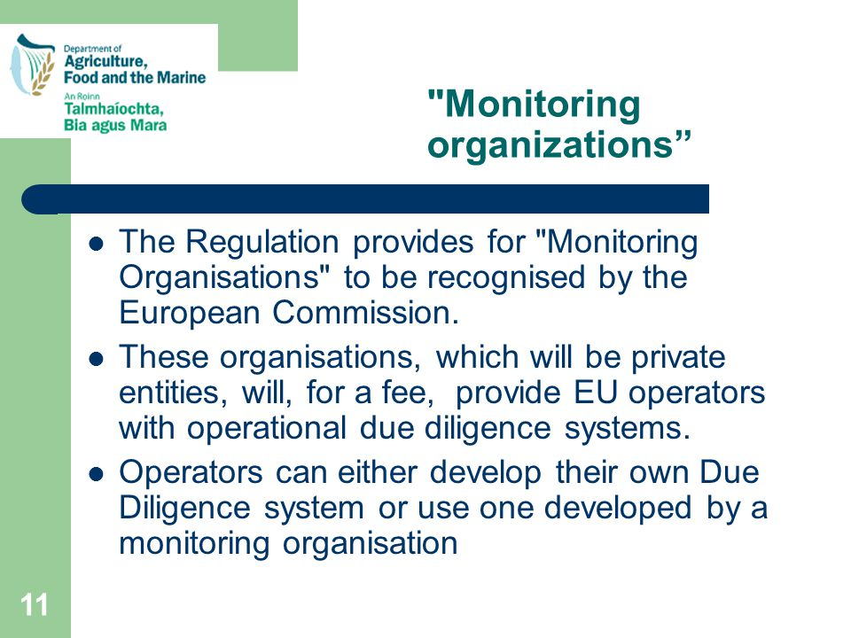 11 Monitoring organizations The Regulation provides for Monitoring Organisations to be recognised by the European Commission.