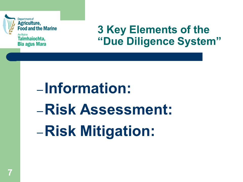 7 3 Key Elements of the Due Diligence System – Information: – Risk Assessment: – Risk Mitigation: